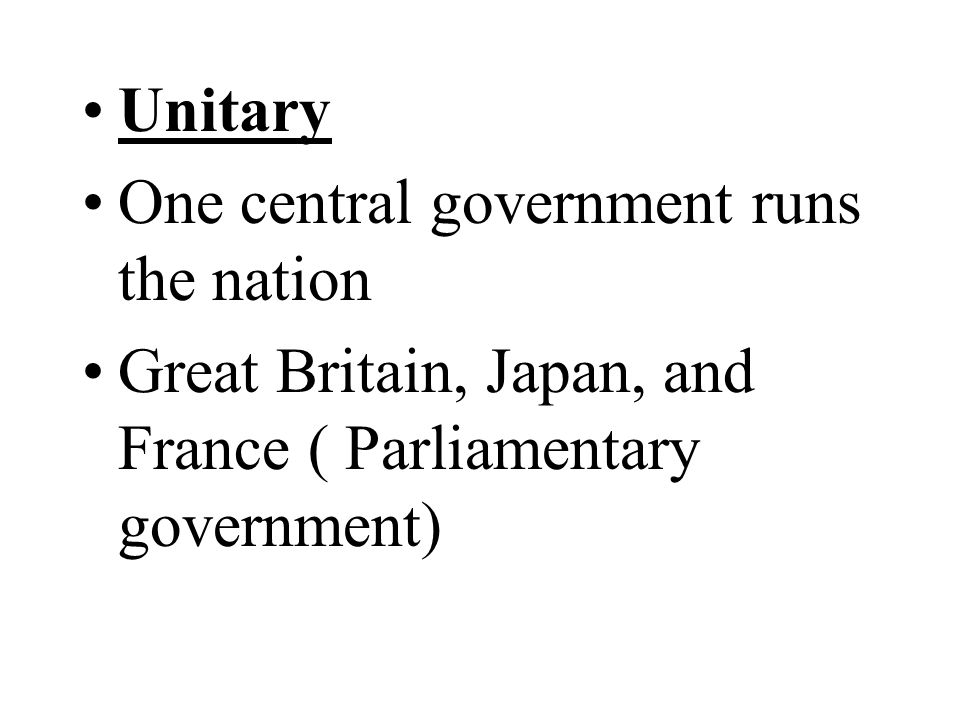 Unitary One central government runs the nation.