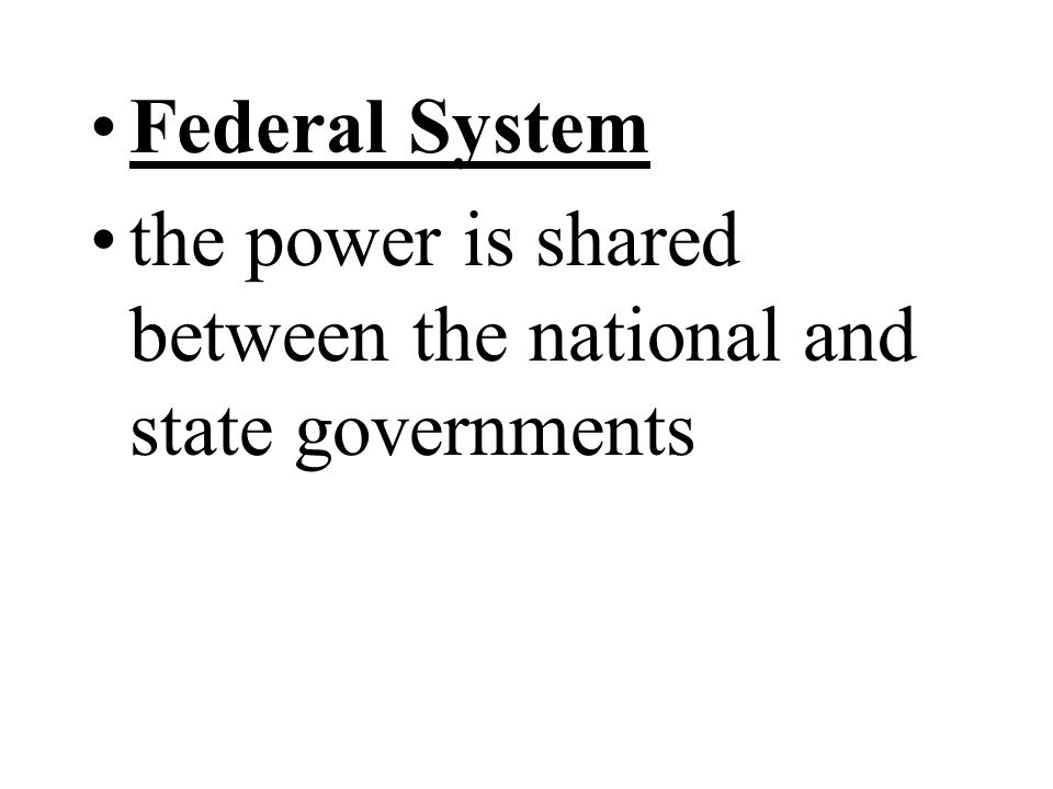 Federal System the power is shared between the national and state governments