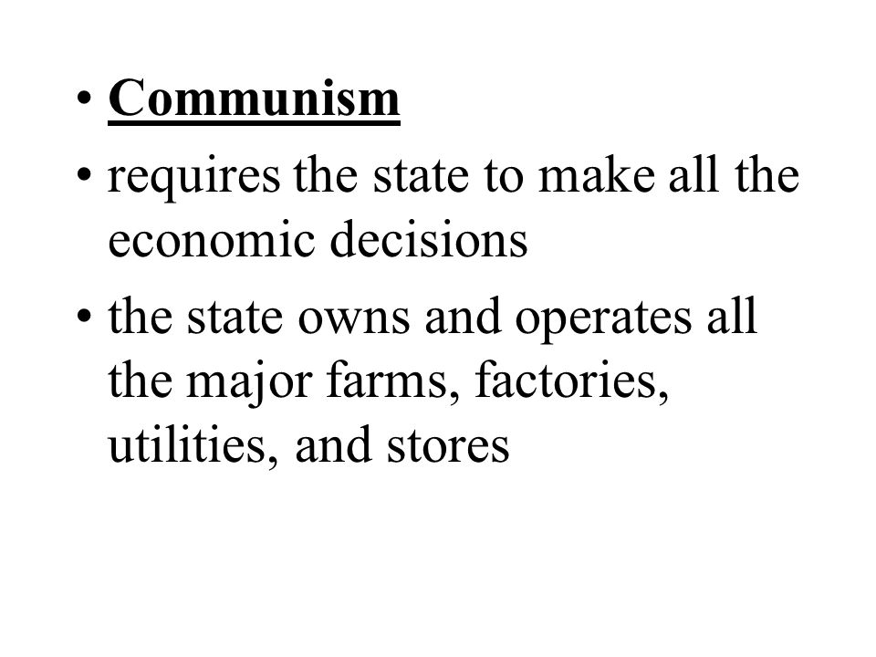 Communism requires the state to make all the economic decisions.