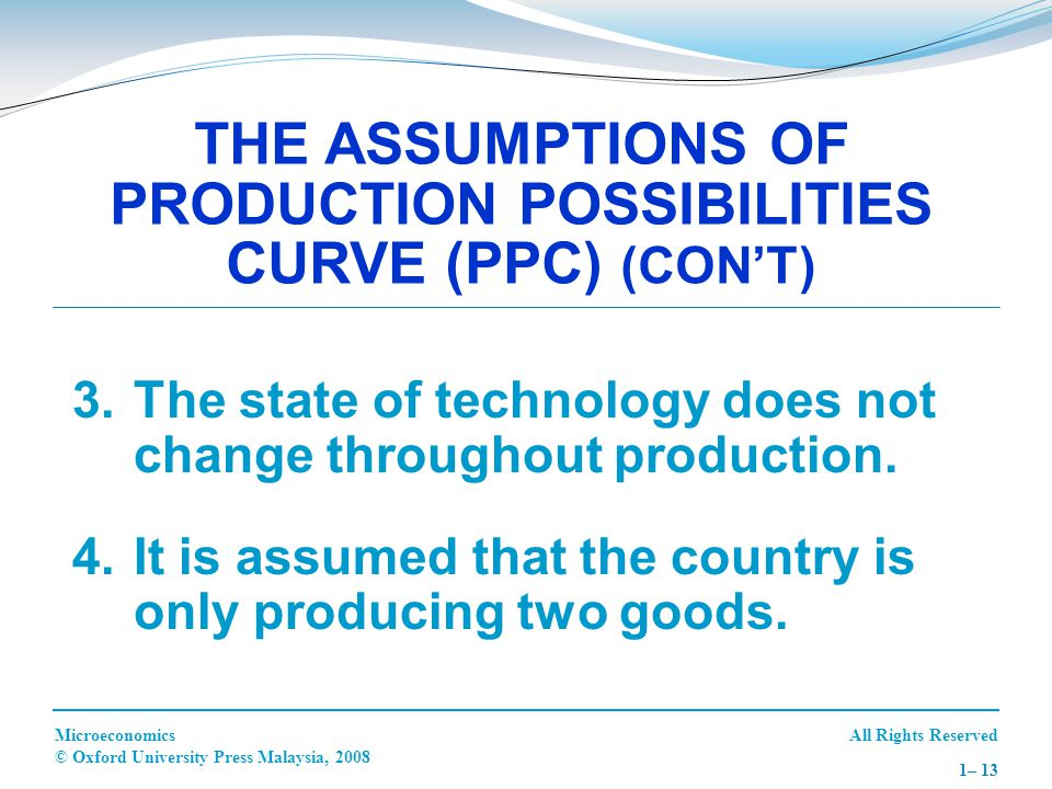 THE ASSUMPTIONS OF PRODUCTION POSSIBILITIES CURVE (PPC) (CON'T)