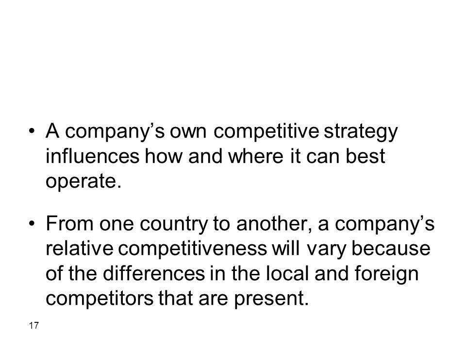 A company's own competitive strategy influences how and where it can best operate.