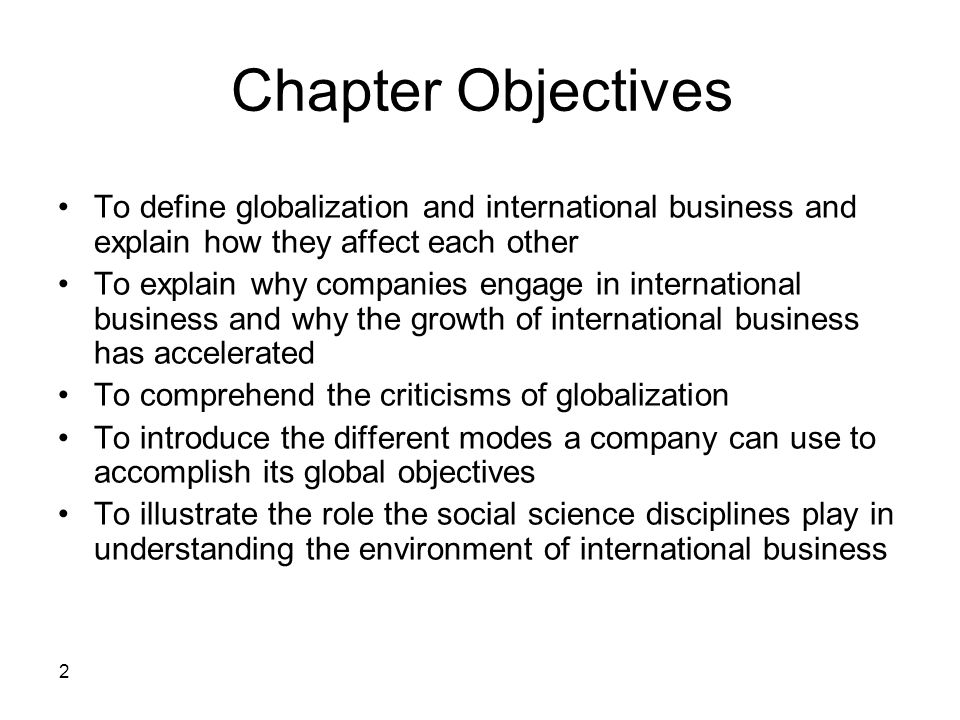 Chapter Objectives To define globalization and international business and explain how they affect each other.