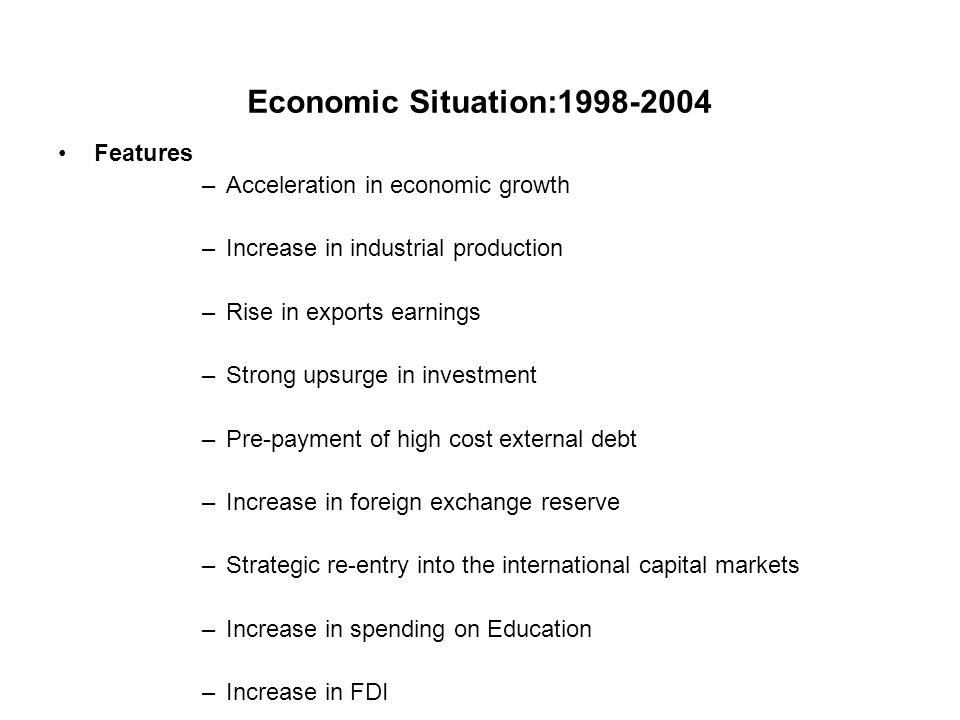 Economic Situation:1998-2004 Features Acceleration in economic growth