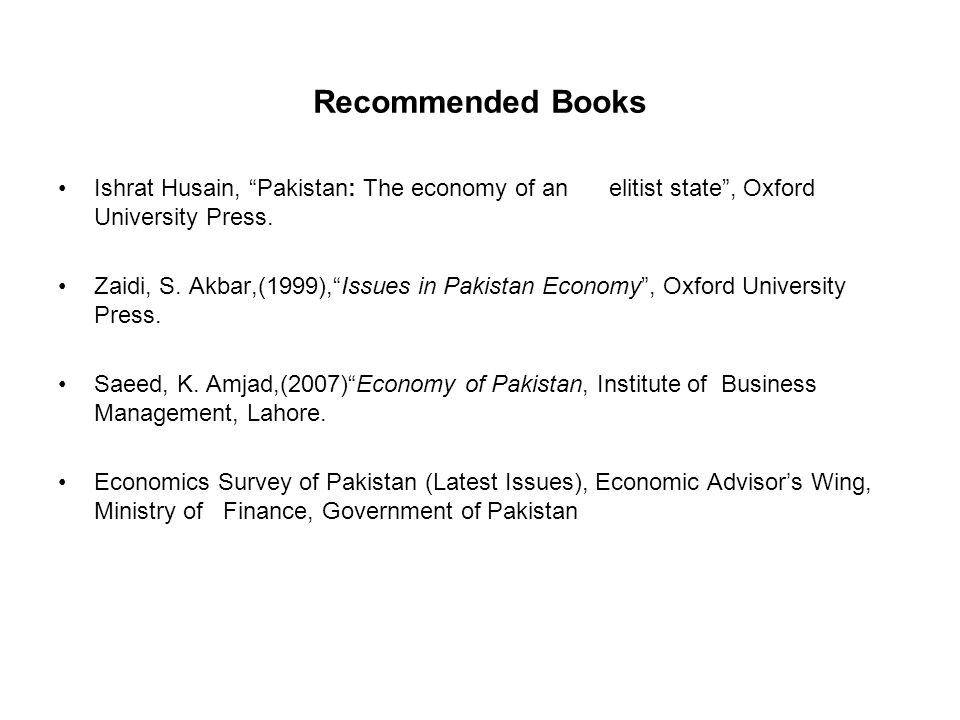 Recommended Books Ishrat Husain, Pakistan: The economy of an elitist state , Oxford University Press.