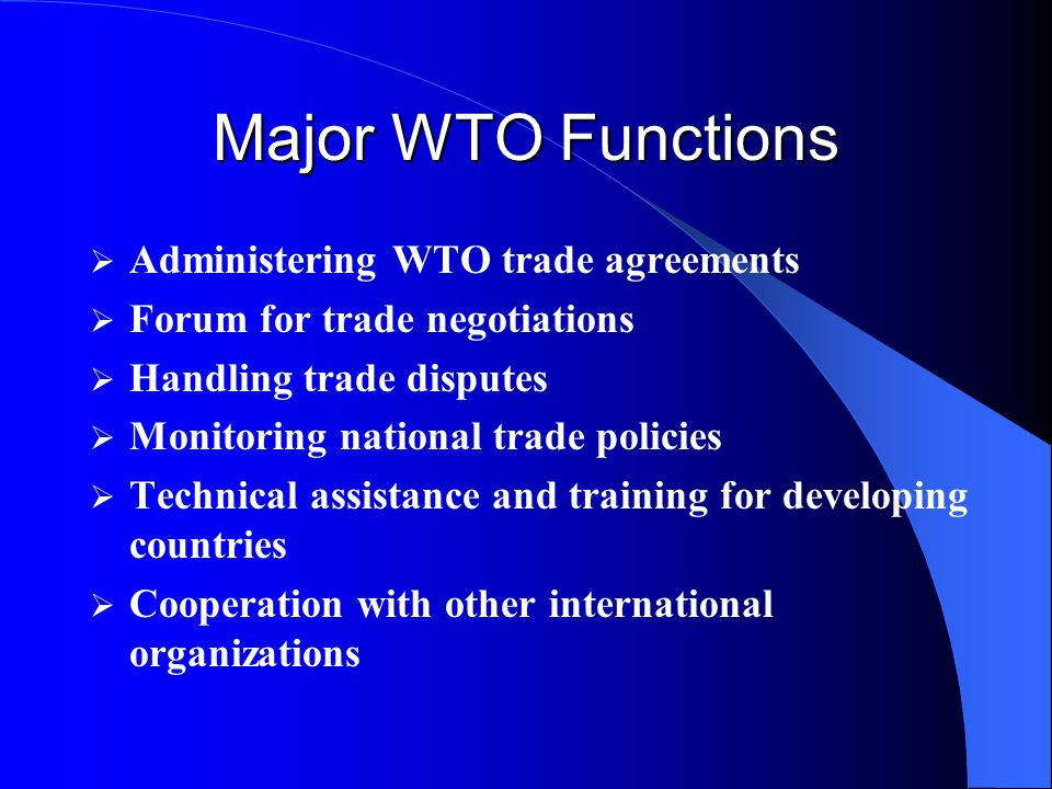Major WTO Functions Administering WTO trade agreements