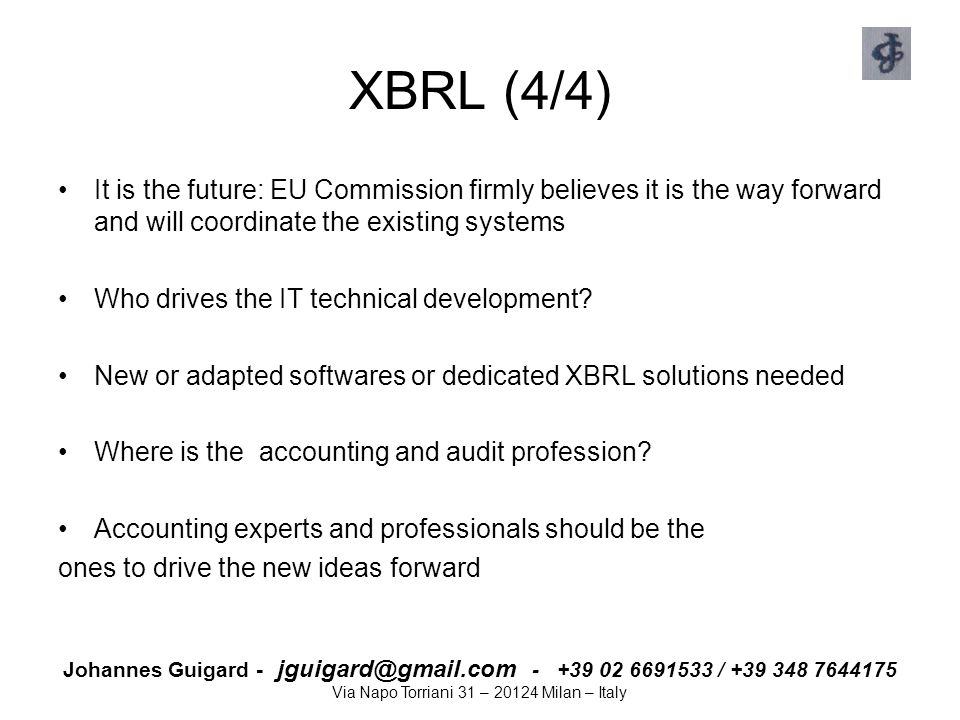 XBRL (4/4) It is the future: EU Commission firmly believes it is the way forward and will coordinate the existing systems.