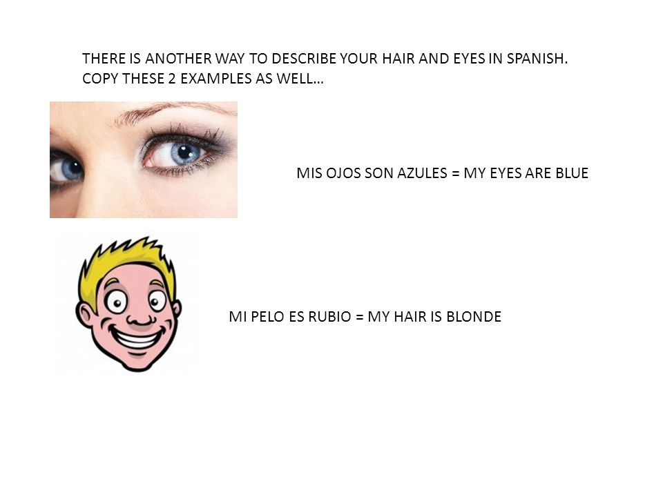THERE IS ANOTHER WAY TO DESCRIBE YOUR HAIR AND EYES IN SPANISH.