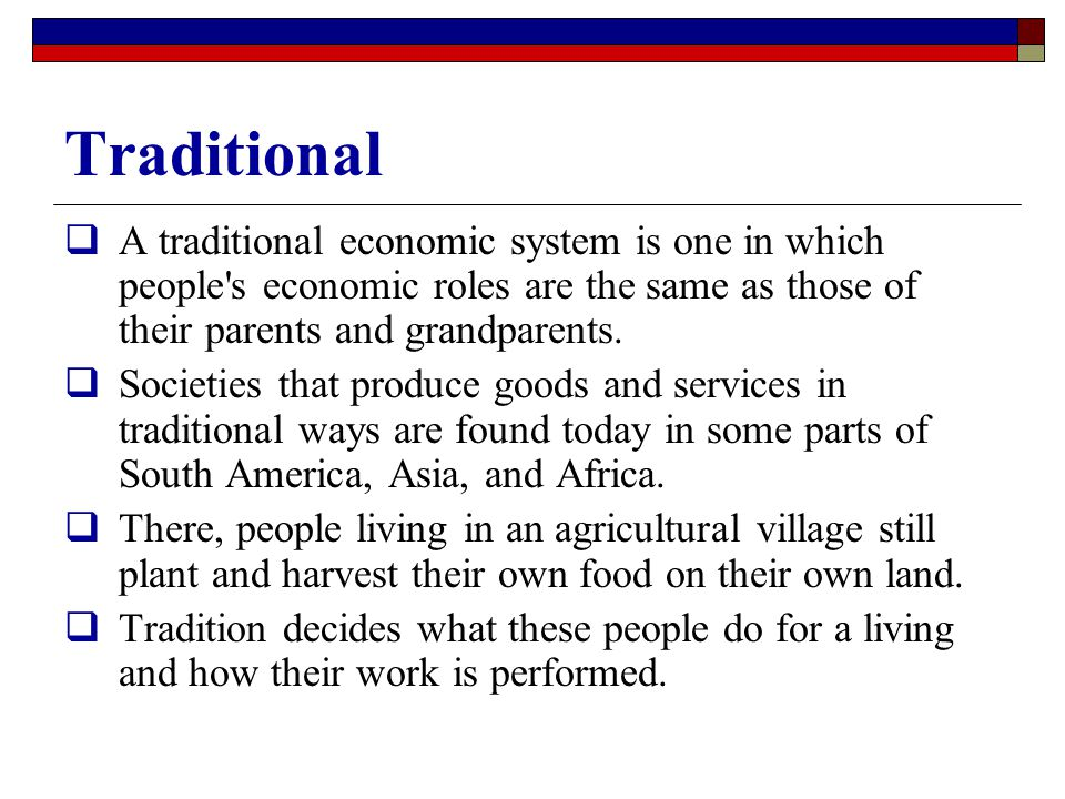 Traditional A traditional economic system is one in which people s economic roles are the same as those of their parents and grandparents.