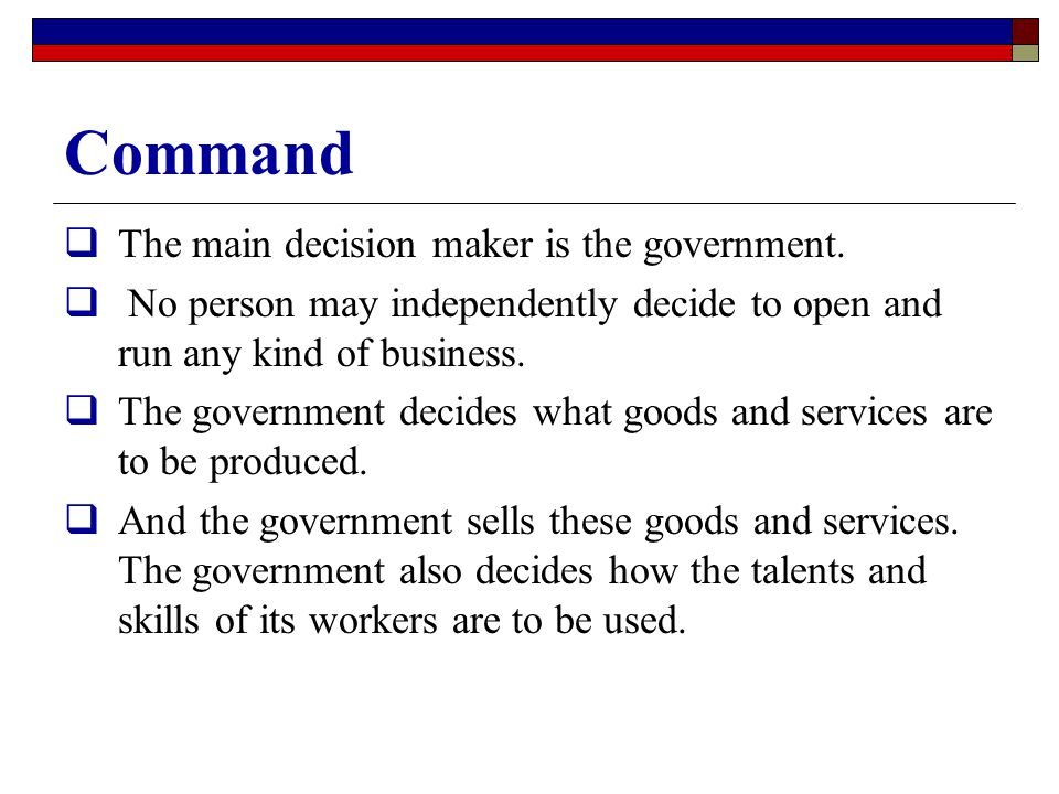 Command The main decision maker is the government.