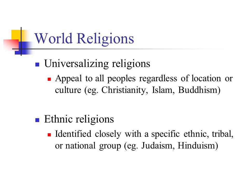 World Religions Universalizing religions Ethnic religions