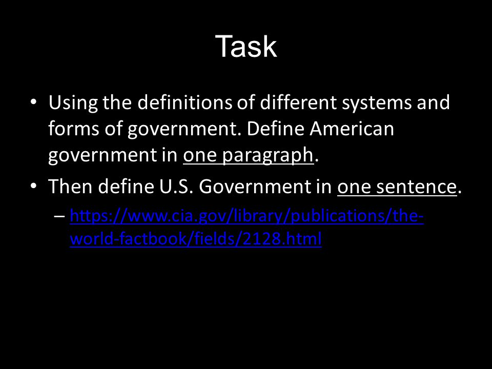 Task Using the definitions of different systems and forms of government. Define American government in one paragraph.