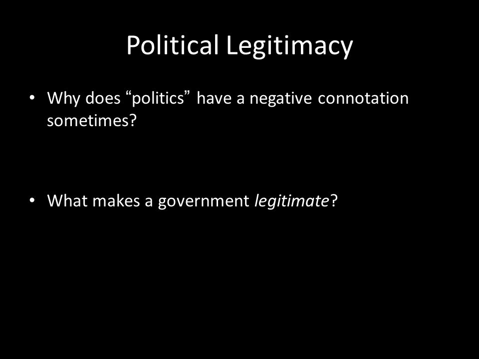 Political Legitimacy Why does politics have a negative connotation sometimes.