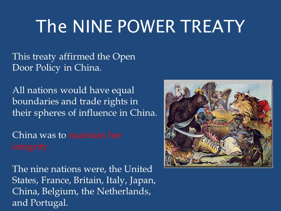The NINE POWER TREATY This treaty affirmed the Open Door Policy in China.