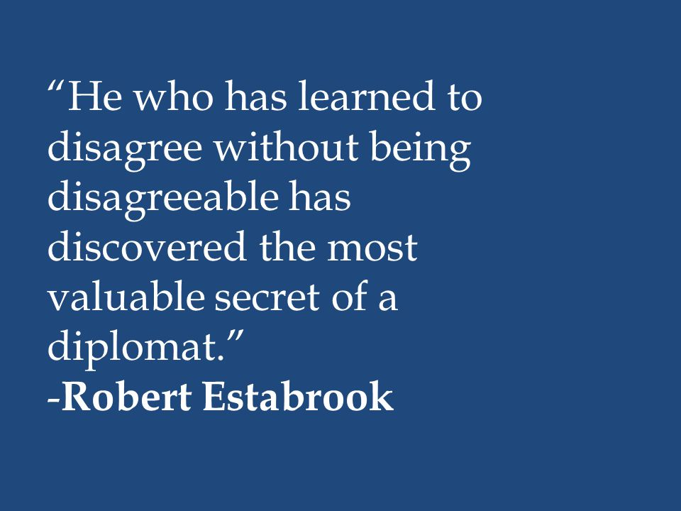 He who has learned to disagree without being disagreeable has discovered the most valuable secret of a diplomat.