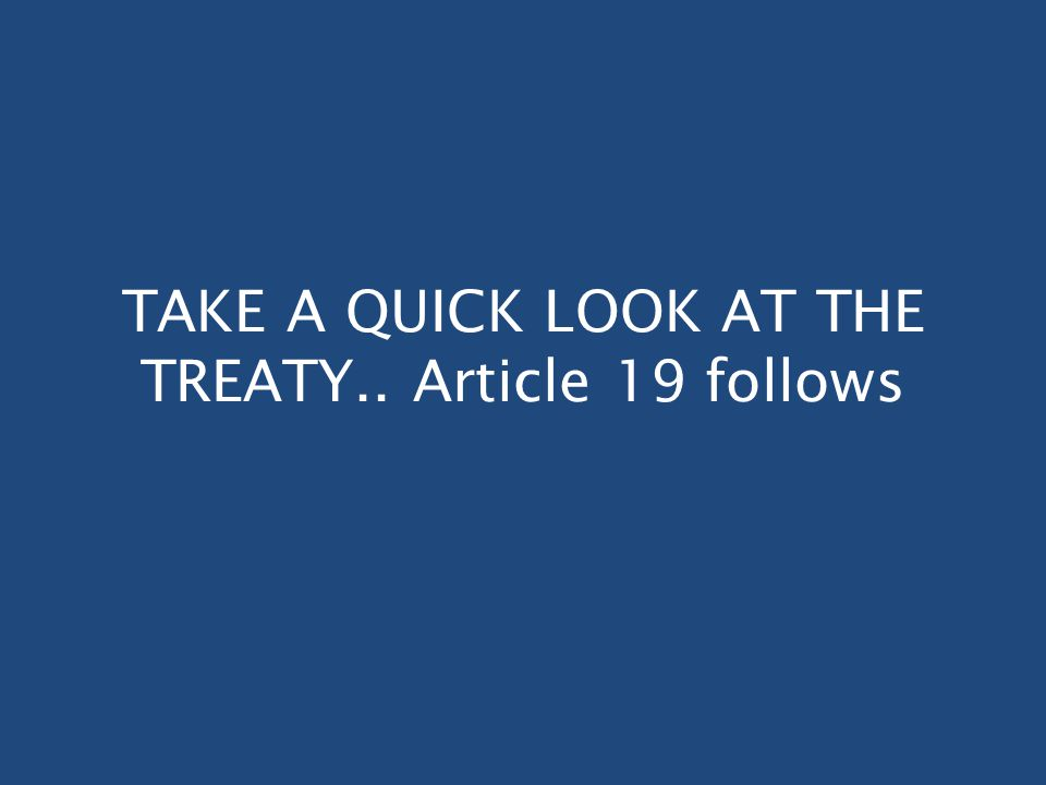 TAKE A QUICK LOOK AT THE TREATY.. Article 19 follows