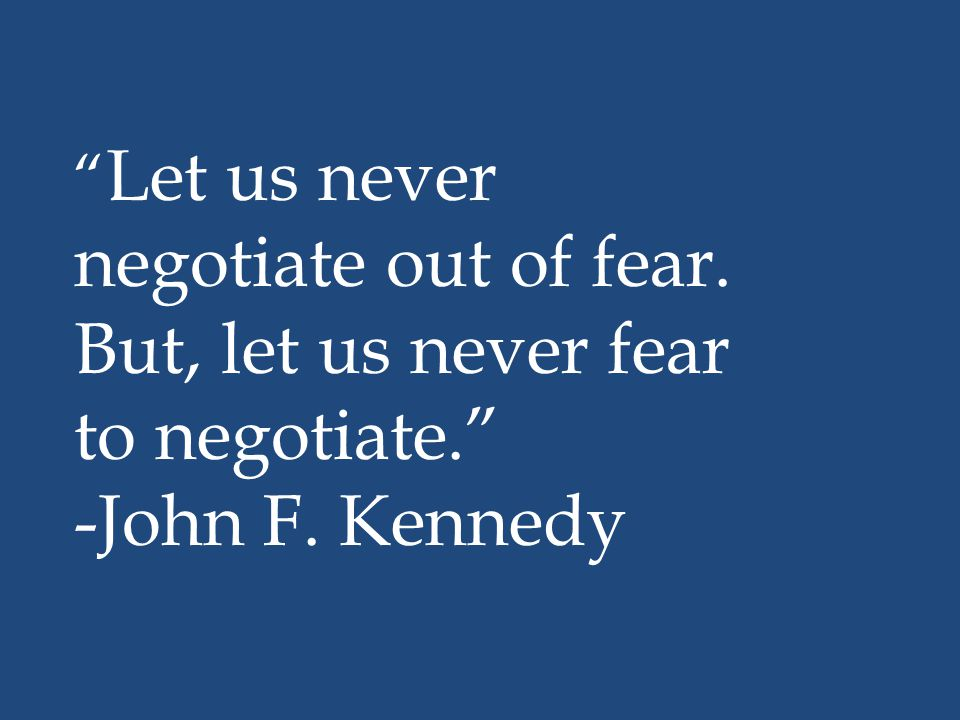 Let us never negotiate out of fear