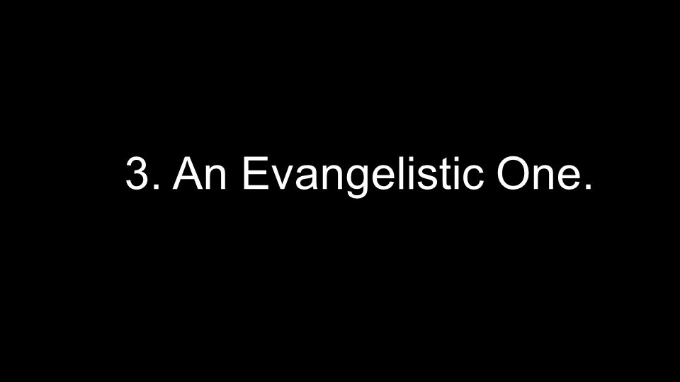 3. An Evangelistic One.