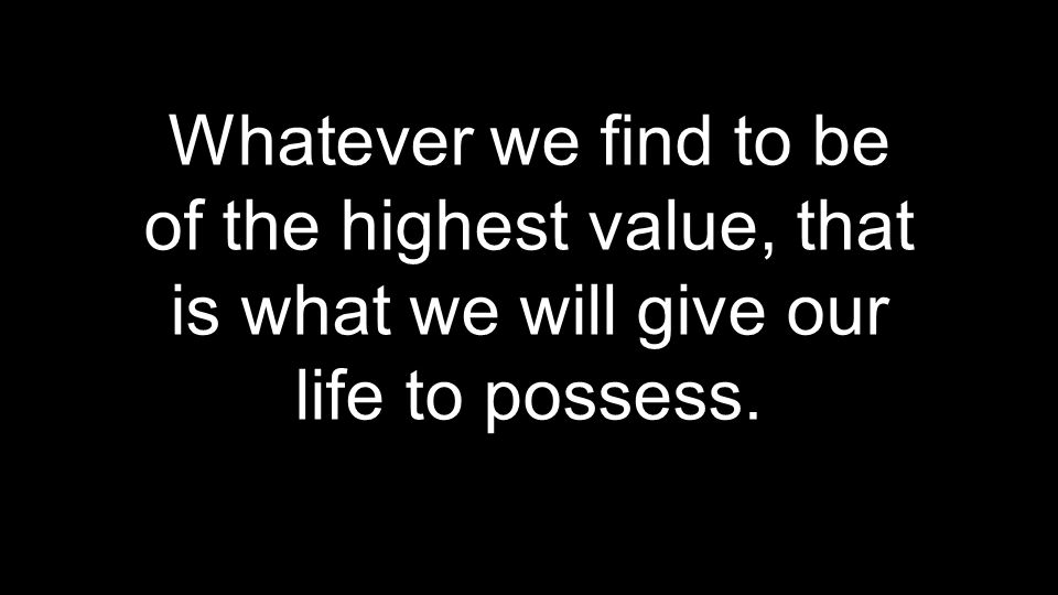 of the highest value, that is what we will give our