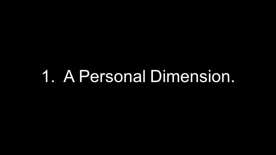 1. A Personal Dimension.