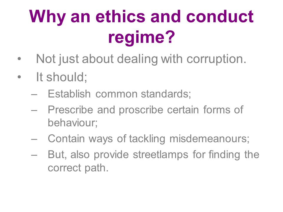 Why an ethics and conduct regime
