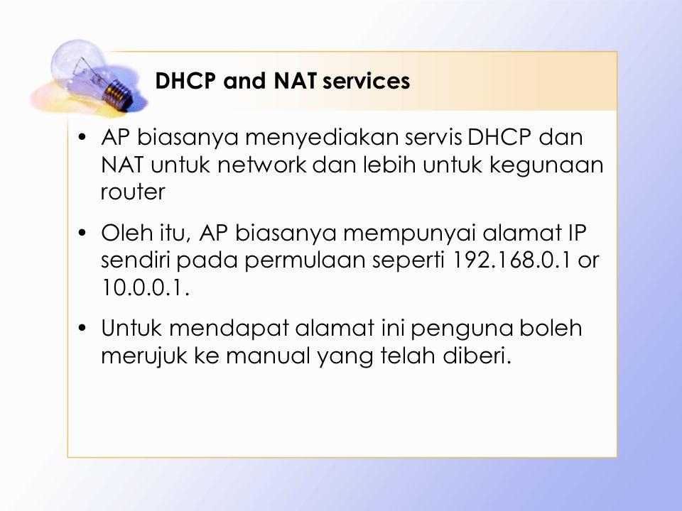 DHCP and NAT services AP biasanya menyediakan servis DHCP dan NAT untuk network dan lebih untuk kegunaan router.