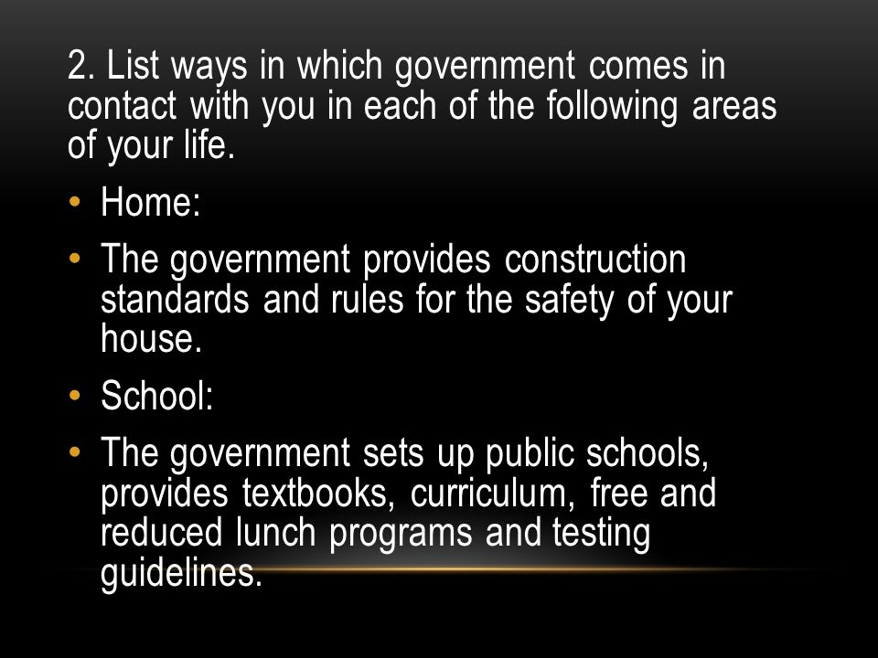 2. List ways in which government comes in contact with you in each of the following areas of your life.
