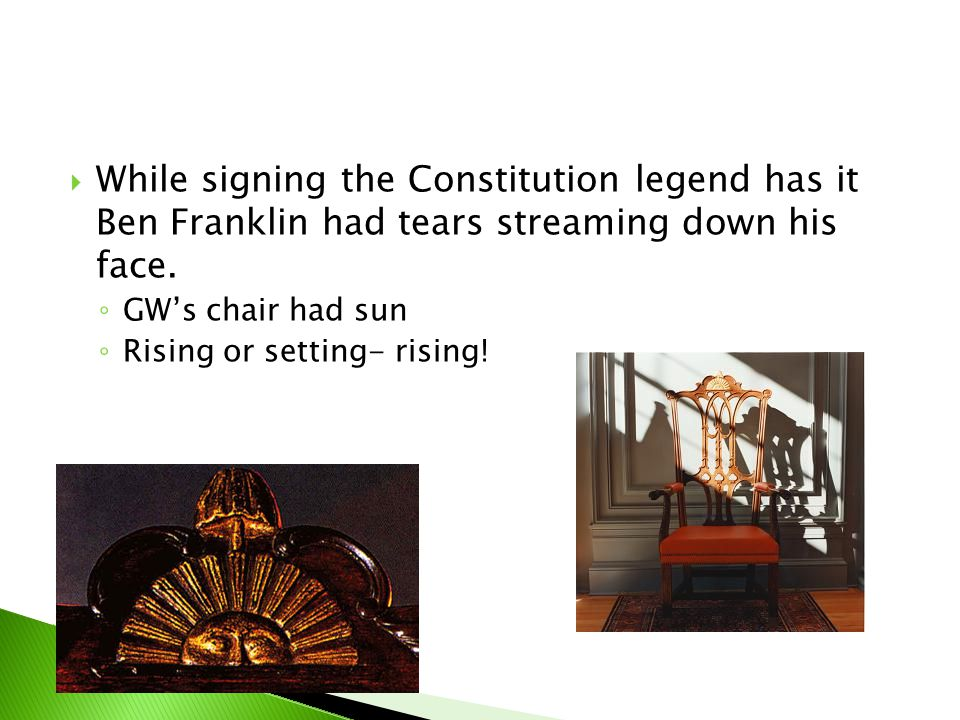 While signing the Constitution legend has it Ben Franklin had tears streaming down his face.