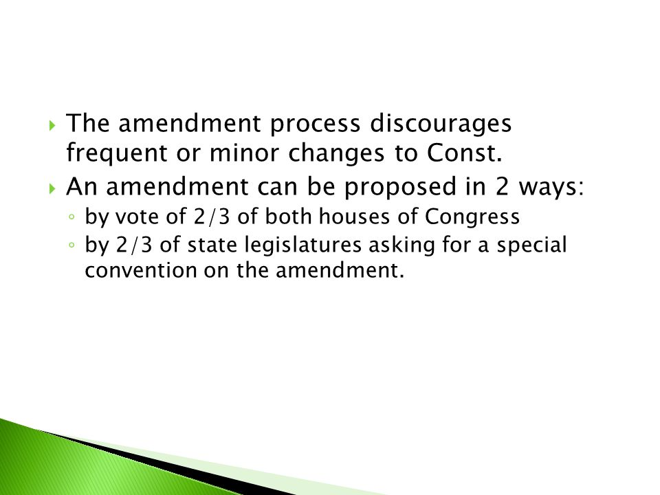 The amendment process discourages frequent or minor changes to Const.