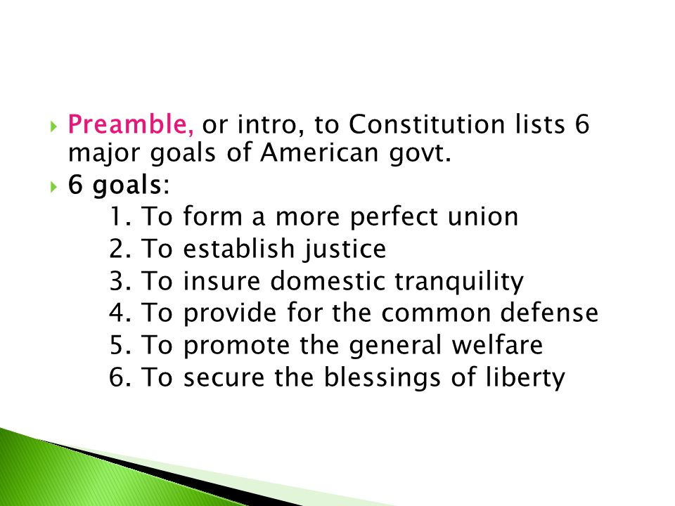 Preamble, or intro, to Constitution lists 6 major goals of American govt.