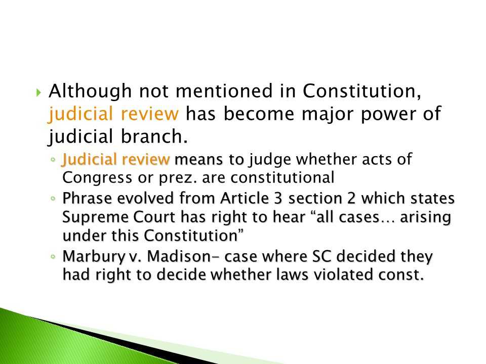 Although not mentioned in Constitution, judicial review has become major power of judicial branch.