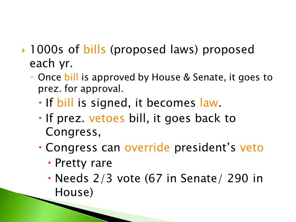 1000s of bills (proposed laws) proposed each yr.