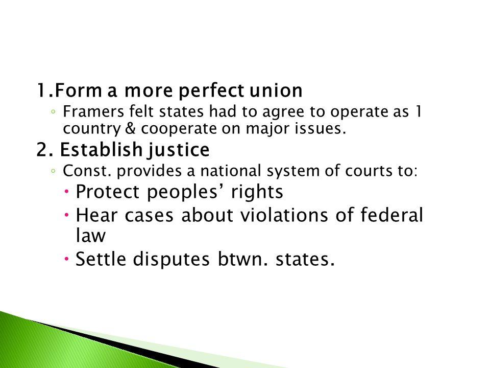 1.Form a more perfect union 2. Establish justice