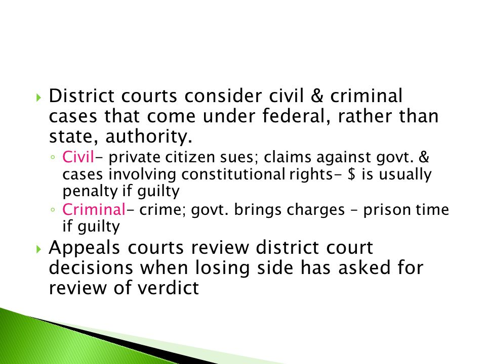 District courts consider civil & criminal cases that come under federal, rather than state, authority.
