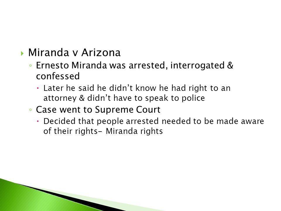Miranda v Arizona Ernesto Miranda was arrested, interrogated & confessed.