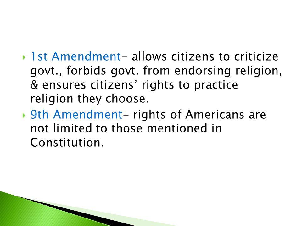 1st Amendment- allows citizens to criticize govt. , forbids govt