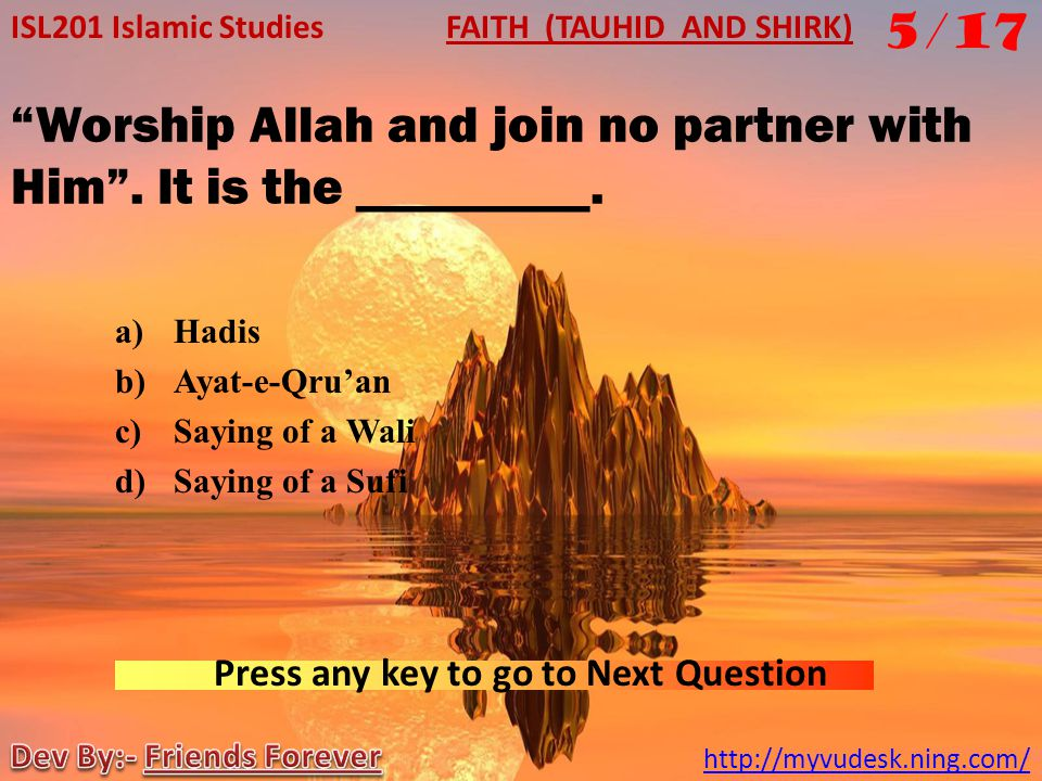 Worship Allah and join no partner with Him . It is the _________.