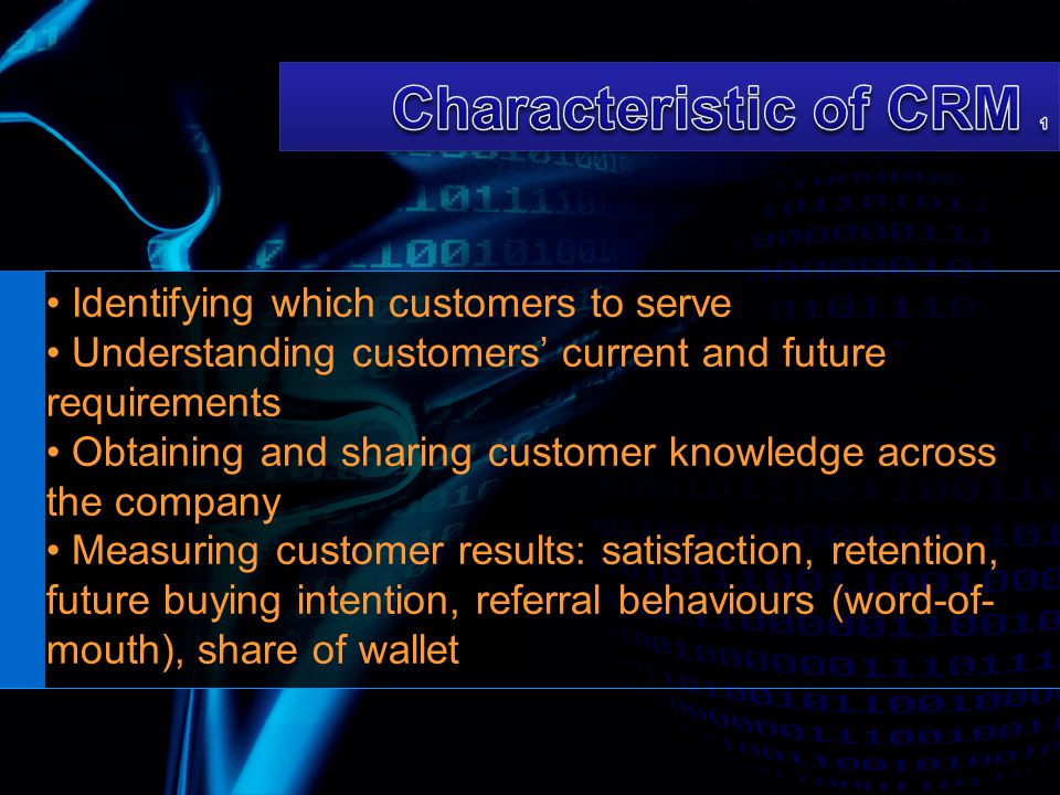 Characteristic of CRM 1 Identifying which customers to serve