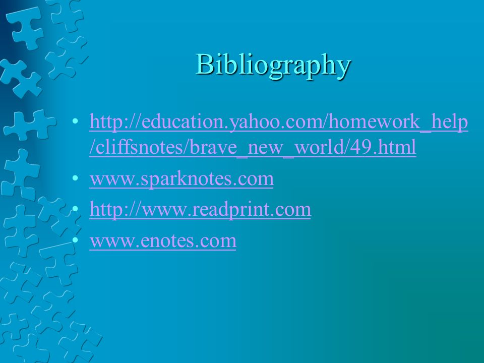 Bibliography http://education.yahoo.com/homework_help/cliffsnotes/brave_new_world/49.html. www.sparknotes.com.