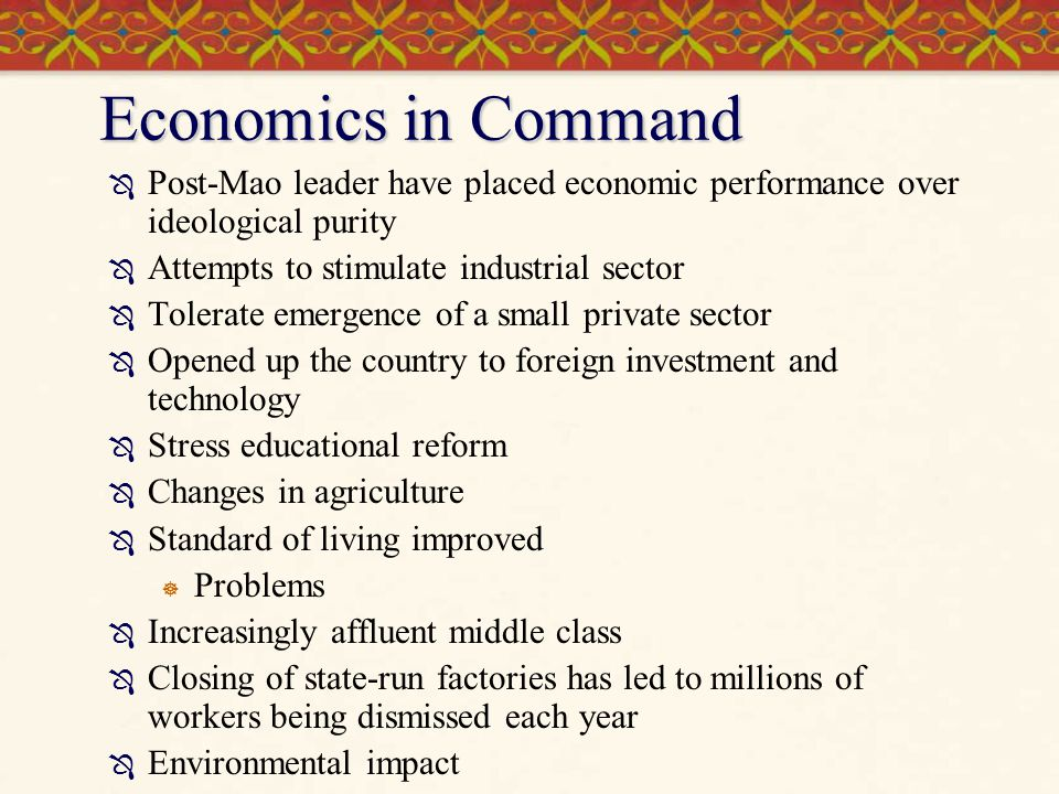 Economics in Command Post-Mao leader have placed economic performance over ideological purity. Attempts to stimulate industrial sector.