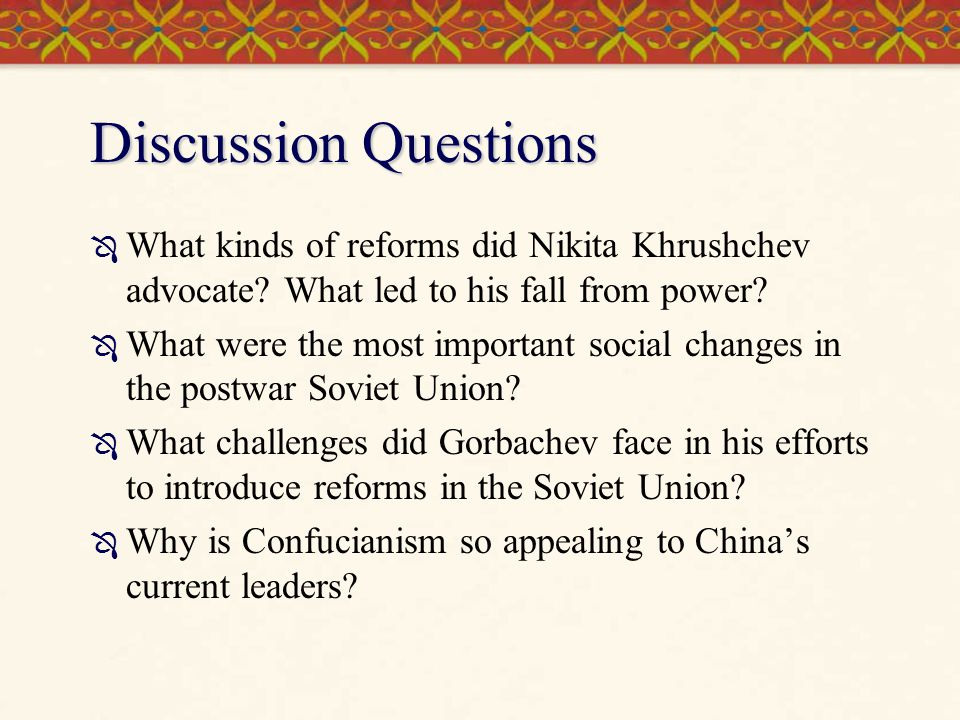 Discussion Questions What kinds of reforms did Nikita Khrushchev advocate What led to his fall from power
