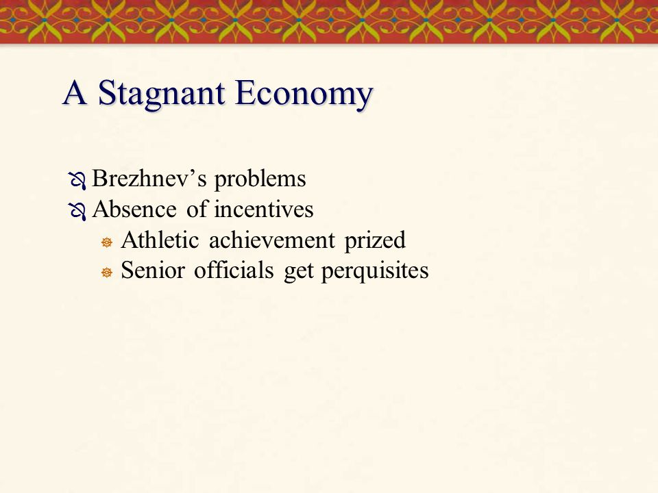 A Stagnant Economy Brezhnev's problems Absence of incentives