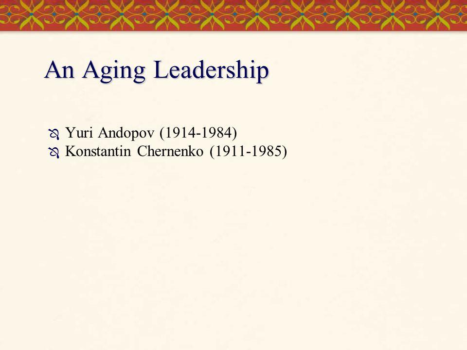 An Aging Leadership Yuri Andopov (1914-1984)
