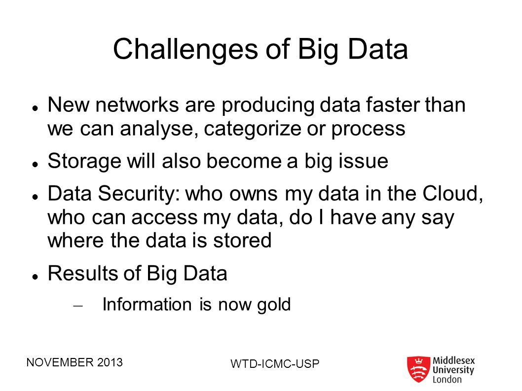 Challenges of Big Data New networks are producing data faster than we can analyse, categorize or process.