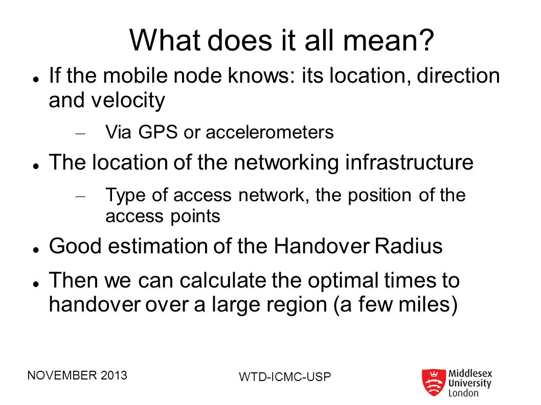 What does it all mean If the mobile node knows: its location, direction and velocity. Via GPS or accelerometers.