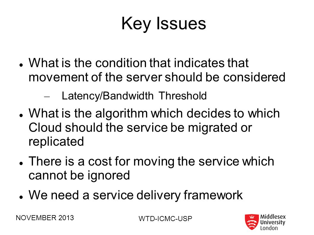 Key Issues What is the condition that indicates that movement of the server should be considered. Latency/Bandwidth Threshold.