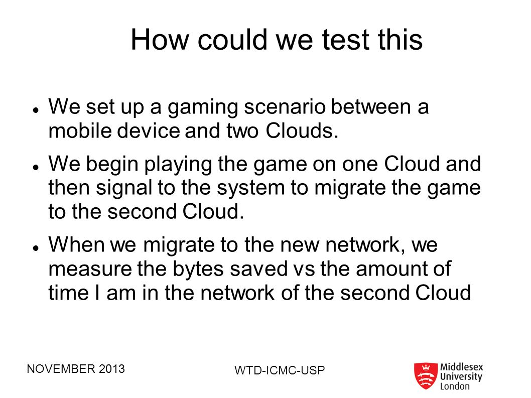 How could we test this We set up a gaming scenario between a mobile device and two Clouds.