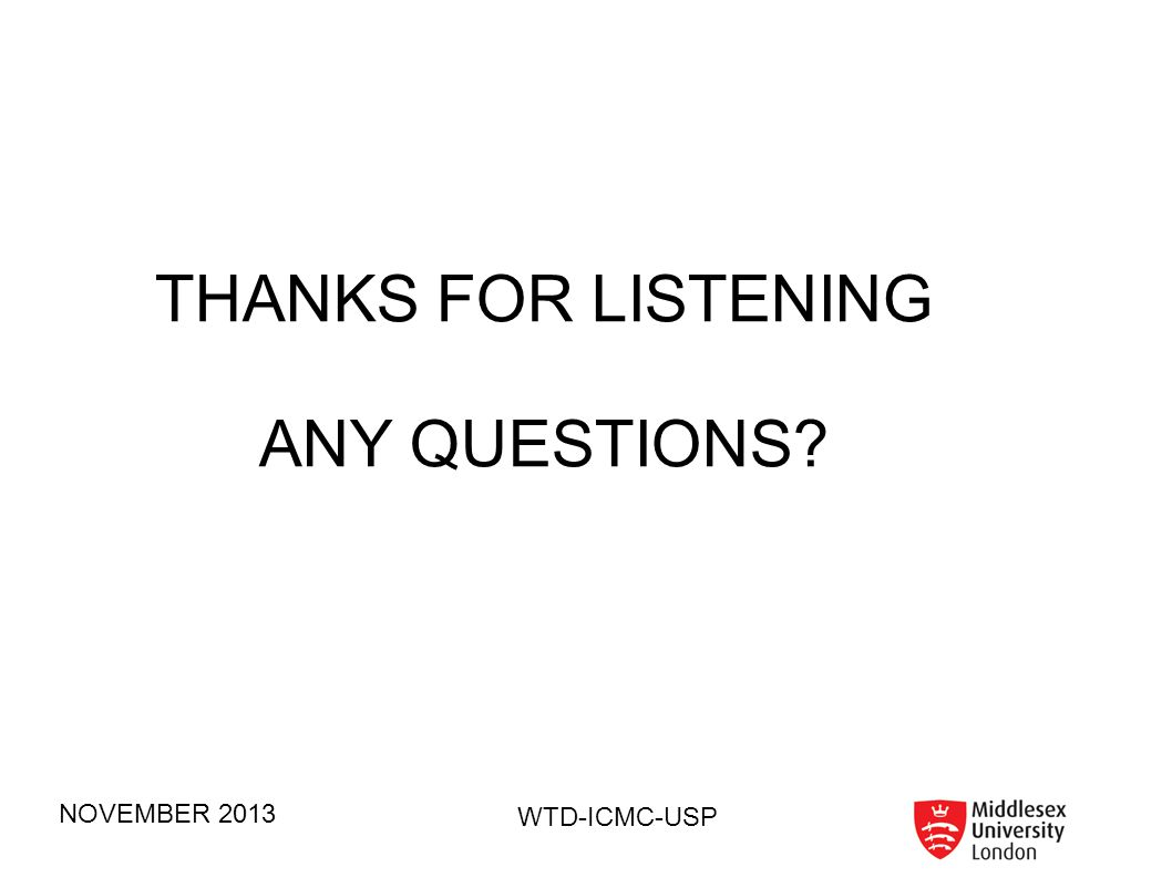 THANKS FOR LISTENING ANY QUESTIONS NOVEMBER 2013 WTD-ICMC-USP 68