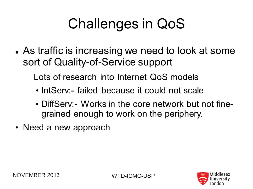 Challenges in QoS As traffic is increasing we need to look at some sort of Quality-of-Service support.