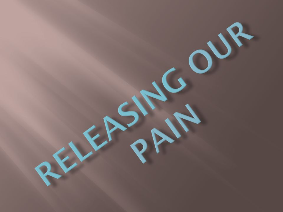 Releasing our Pain