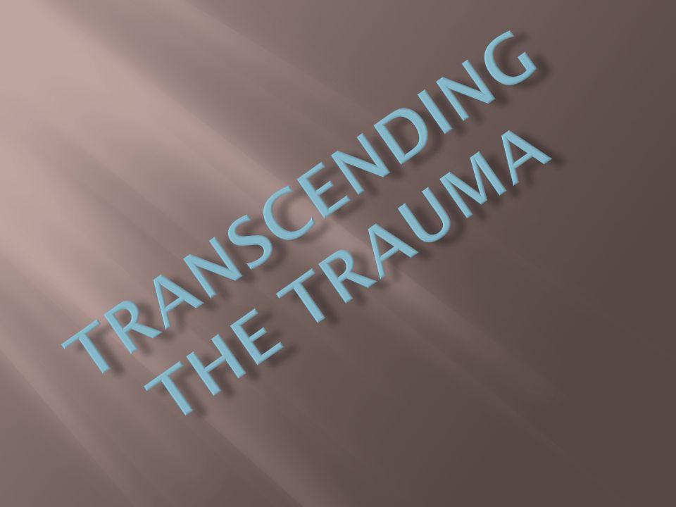 Transcending the trauma